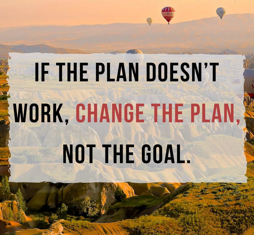 If-the-plan-doesn't-work-change-the-plan-not-the-goal.-1080x500@2x